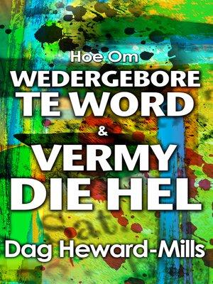 cover image of Hoe Om Wedergebore Te Word & Vermy Die Hel