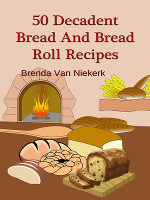 cover image of 50 Decadent Bread and Bread Roll Recipes