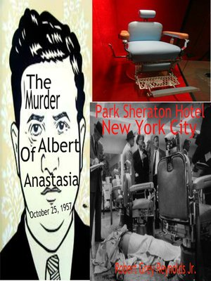 cover image of The Murder of Albert Anastasia October 25, 1957 Park Sheraton Hotel New York City