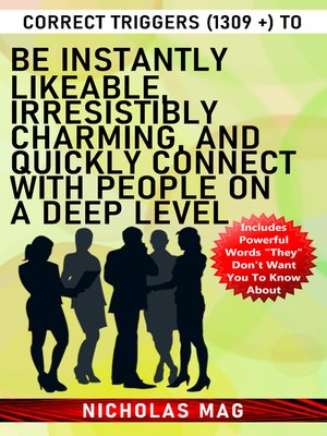 cover image of Correct Triggers (1309 +) to Be Instantly Likeable, Irresistibly Charming, and Quickly Connect with People on a Deep Level