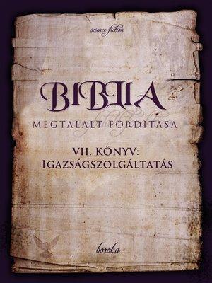 cover image of A Biblia Megtalált Fordítása. VII. Könyv