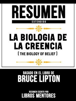 cover image of La Biologia De La Creencia (The Biology of Belief)--Resumen Extendido Basado En El Libro De Bruce Lipton