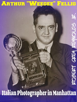 "cover image of Arthur ""Weegee"" Fellig Italian Photographer In Manhattan"