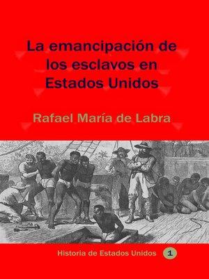 cover image of La emancipación de los esclavos en Estados Unidos