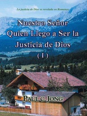 cover image of La justicia de Dios es revelada en Romanos--Nuestro Señor Quien Llego a Ser la Justicia de Dios (I)