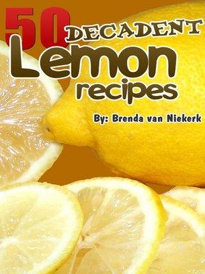 cover image of 50 Decadent Lemon Recipes