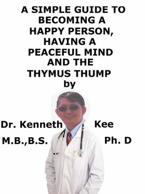 cover image of A Simple Guide to Becoming a Happy Person, Having a Peaceful Mind and the Thymus Thump