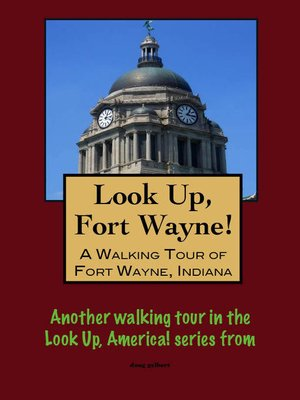 cover image of Look Up, Fort Wayne! a Walking Tour of Fort Wayne, Indiana
