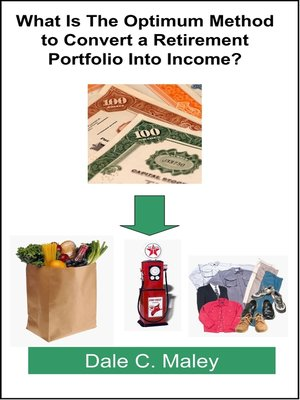 cover image of What Is the Optimum Method to Convert a Retirement Portfolio Into Income?