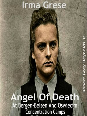 cover image of Irma Grese Angel of Death At Bergen-Belsen and Oswiecim Concentration Camps