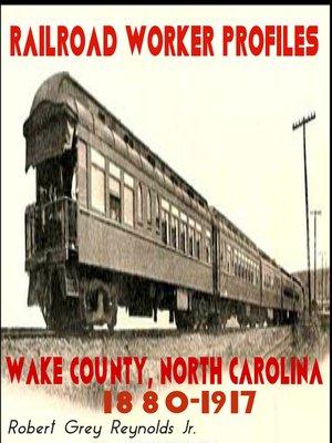 cover image of Railroad Worker Profiles Wake County North Carolina 1880-1917