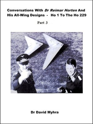cover image of Conversations With Dr Reimar Horten and His All-wing Designs-Ho 1 to the Ho 229 Part 3