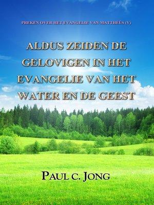 cover image of Het Evangelie van Matthéüs (V)--Aldus Zeiden De Gelovigen In Het Evangelie Van Het Water En De Geest