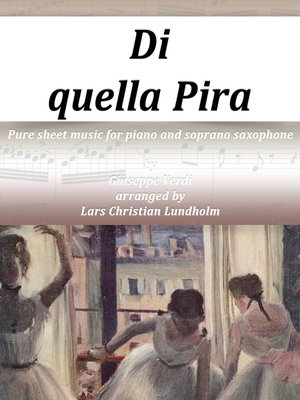 cover image of Di quella Pira Pure sheet music for piano and soprano saxophone by Giuseppe Verdi arranged by Lars Christian Lundholm