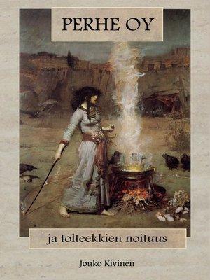 cover image of Perhe Oy ja tolteekkien noituus