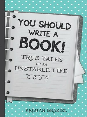 cover image of You Should Write a Book! True Tales of an Unstable Life
