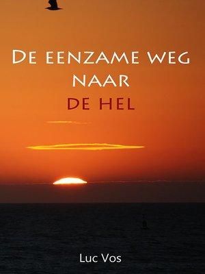 cover image of De Eenzame Weg Naar De Hel...