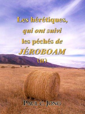 cover image of Les hérétiques, qui ont suivi les péchés de Jéroboam ( II )