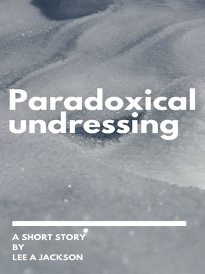 Paradoxical Undressing By Lee A Jackson Overdrive Rakuten
