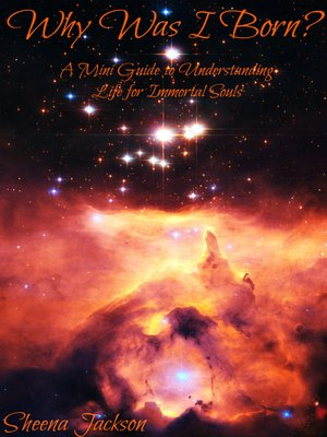 "cover image of ""Why Was I Born?' a Mini Guide to Understanding Life for Immortal Souls (The Immortal Soul Series, Part 1)"