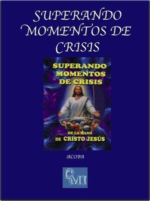 cover image of Superando momentos de crisis de la mano de Cristo Jesús