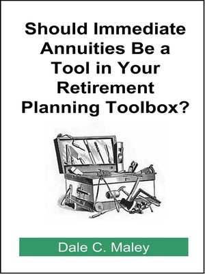 cover image of Should Immediate Annuities Be a Tool in Your Retirement Planning Toolbox?