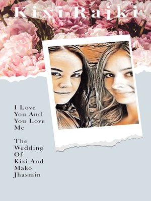 cover image of I Love You and You Love Me. the Wedding of Kixi and Mako Jhasmin.