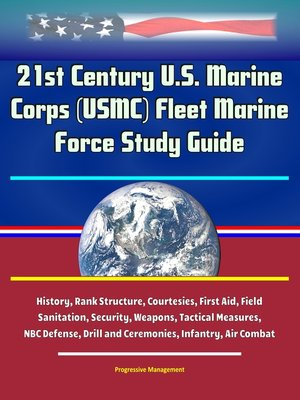 cover image of 21st Century U.S. Marine Corps (USMC) Fleet Marine Force Study Guide--History, Rank Structure, Courtesies, First Aid, Field Sanitation, Security, Weapons, Tactical Measures, NBC Defense, Drill and Ceremonies, Infantry, Air Combat