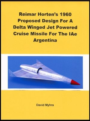 cover image of Reimar Horten's 1960 Proposed Design For a Delta Winged Jet Powered Cruise Missile For the IAe Argentina