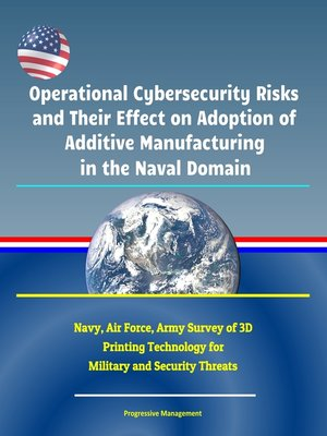 cover image of Operational Cybersecurity Risks and Their Effect on Adoption of Additive Manufacturing in the Naval Domain