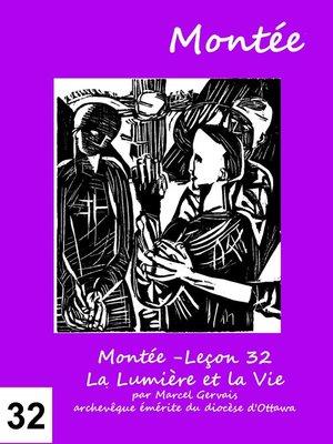 cover image of Montée -Leçon 32 La Lumière et la Vie