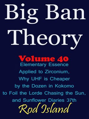 cover image of Elementary Essence Applied to Zirconium, Why UHF is Cheaper by the Dozen in Kokomo to Foil the Lorde Chasing the Sun, and Sunflower Diaries 37th, Volume 40