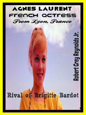 cover image of Agnes Laurent French Actress From Lyon, France Rival of Brigitte Bardot
