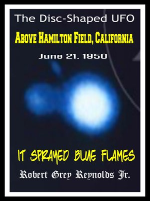 cover image of The Disc-Shaped UFO Above Hamilton Field, California June 21, 1950 It Sprayed Blue Flames