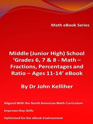 cover image of Middle (Junior High) School 'Grades 6, 7 & 8--Math – Fractions, Percentages and Ratio – Ages 11-14' eBook