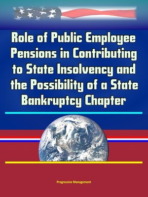 cover image of Role of Public Employee Pensions in Contributing to State Insolvency and the Possibility of a State Bankruptcy Chapter
