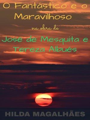 cover image of O Fantástico e o Maravilhoso na obra de José de Mesquita e Tereza Albués