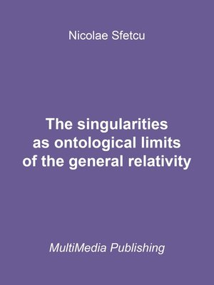 cover image of The Singularities as Ontological Limits of the General Relativity
