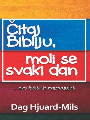 cover image of Čitaj Svoju Bibliju, Moli Se Svakog Dana ... ako želiš da napreduješ