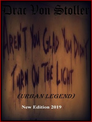 cover image of Aren't You Glad You Didn't Turn On the Light? (Urban Legend)