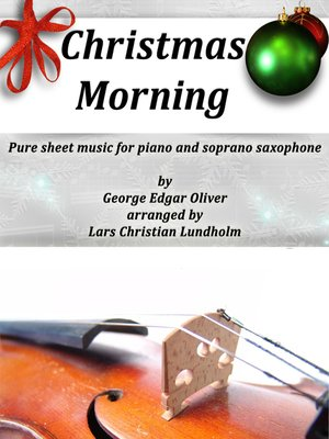 cover image of Christmas Morning Pure sheet music for piano and soprano saxophone by George Edgar Oliver arranged by Lars Christian Lundholm