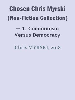 cover image of Chosen Chris Myrski (Non-Fiction Collection) — 1. Communism versus Democracy