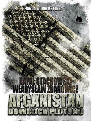cover image of Afganistan. Dowódca plutonu Autor mjr. Rafał Stachowski/Władysław Zdanowicz