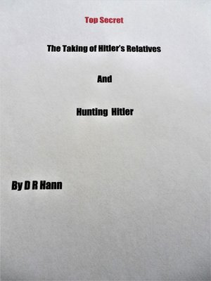 cover image of Top Secret the Taking of Hitler's Relatives and Hunting Hitler