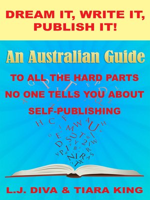 cover image of Dream It, Write It, Publish It! an Australian Guide to All the Hard Parts No One Tells You About Self-Publishing