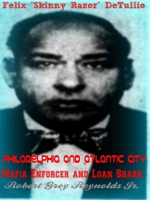 "cover image of Felix ""Skinny Razor"" DeTullio Philadelphia and Atlantic City Mafia Enforcer and Loan Shark"