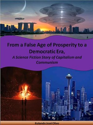 cover image of From a False Age of Prosperity to a Democratic Era, a Science Fiction Story of Capitalism and Communism