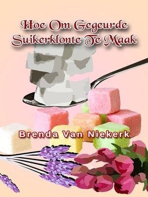 cover image of Hoe Om Gegeurde Suikerklonte Te Maak