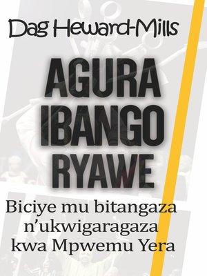 cover image of Agura Ibango Ryawe Biciye mu bitangaza n'ukwigaragaza kwa Mpwemu Yera