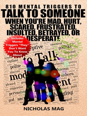 cover image of 810 Mental Triggers to Talk to Someone When You're Mad, Hurt, Scared, Frustrated, Insulted, Betrayed, or Desperate